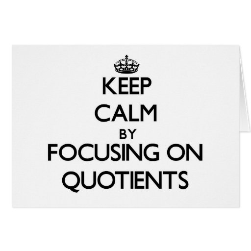Keep Calm by focusing on Quotients Card