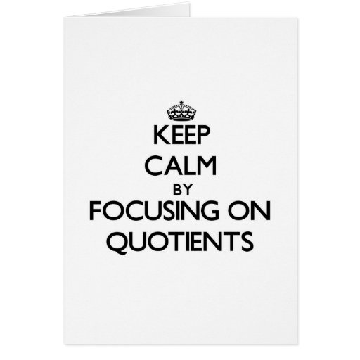 Keep Calm by focusing on Quotients Cards