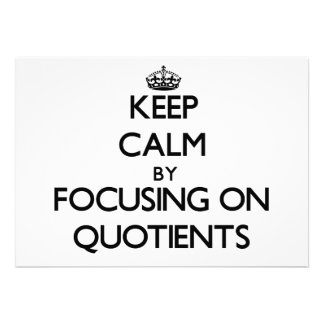 Keep Calm by focusing on Quotients Invitations