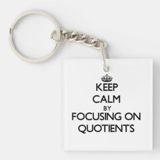Keep Calm by focusing on Quotients Single-Sided Square Acrylic Keychain