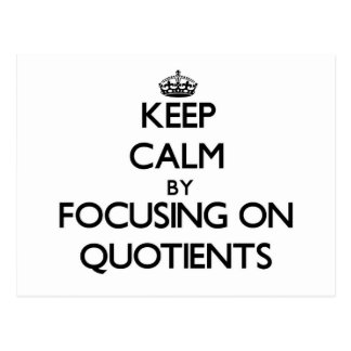 Keep Calm by focusing on Quotients Postcards