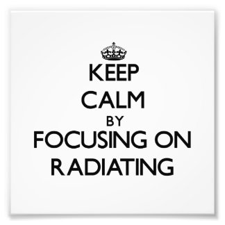 Keep Calm by focusing on Radiating Photo