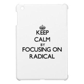 Keep Calm by focusing on Radical iPad Mini Cases
