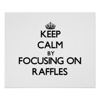 Keep Calm by focusing on Raffles Poster