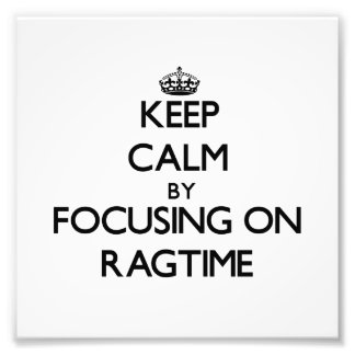 Keep Calm by focusing on Ragtime Photo Print