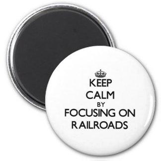 Keep Calm by focusing on Railroads Fridge Magnet