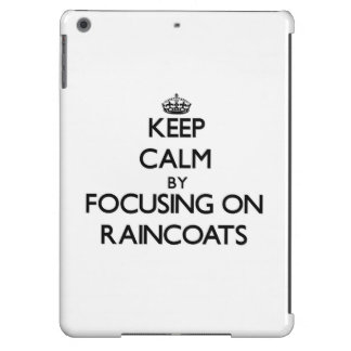 Keep Calm by focusing on Raincoats Cover For iPad Air