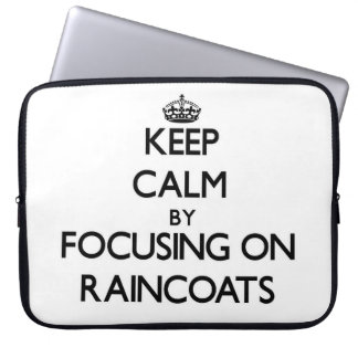 Keep Calm by focusing on Raincoats Laptop Computer Sleeves