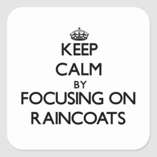 Keep Calm by focusing on Raincoats Square Sticker