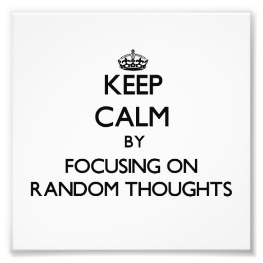 Keep Calm by focusing on Random Thoughts Photo Print