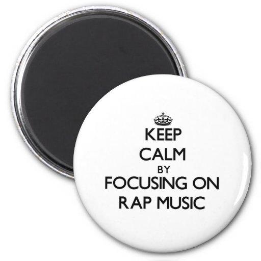 Keep Calm by focusing on Rap Music Fridge Magnets