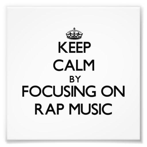 Keep Calm by focusing on Rap Music Photograph