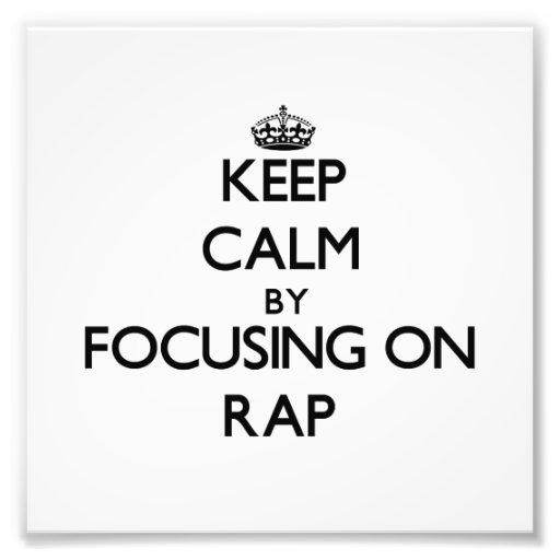 Keep Calm by focusing on Rap Art Photo
