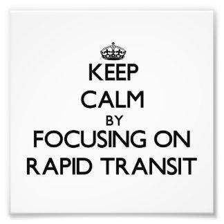 Keep Calm by focusing on Rapid Transit Art Photo