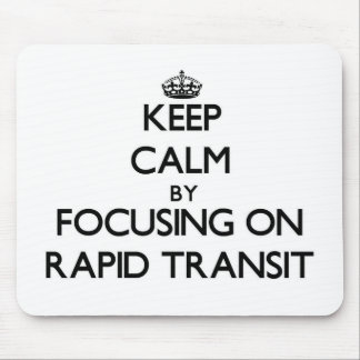 Keep Calm by focusing on Rapid Transit Mouse Pad