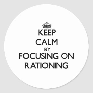 Keep Calm by focusing on Rationing Round Sticker