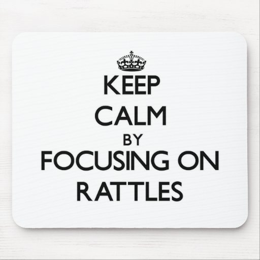 Keep Calm by focusing on Rattles Mouse Pads