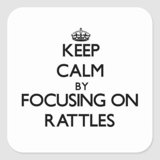 Keep Calm by focusing on Rattles Stickers