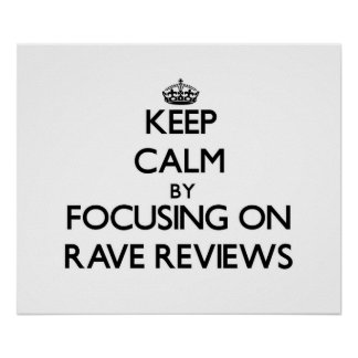 Keep Calm by focusing on Rave Reviews Poster