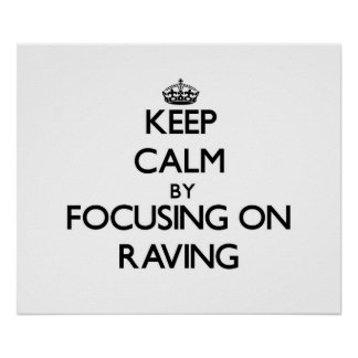 Keep Calm by focusing on Raving Posters
