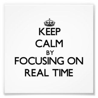 Keep Calm by focusing on Real Time Art Photo
