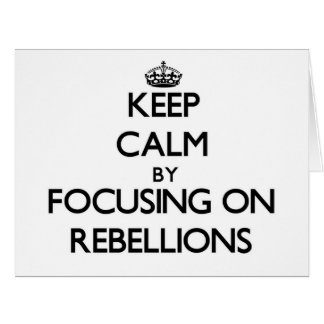 Keep Calm by focusing on Rebellions Cards
