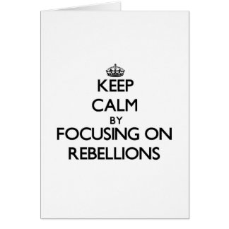 Keep Calm by focusing on Rebellions Greeting Card