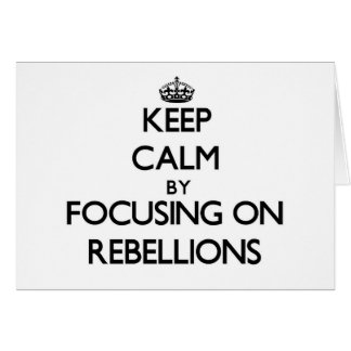 Keep Calm by focusing on Rebellions Greeting Cards