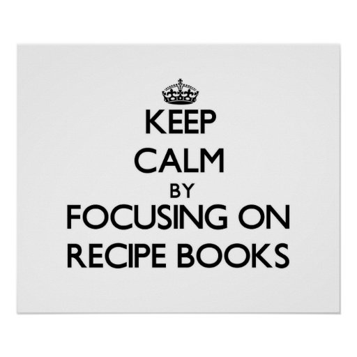 Keep Calm by focusing on Recipe Books Print
