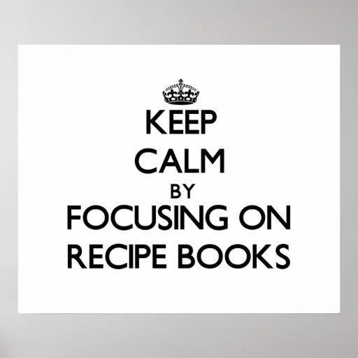 Keep Calm by focusing on Recipe Books Print