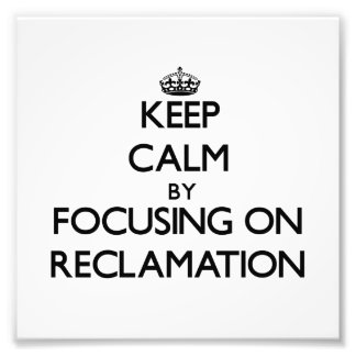 Keep Calm by focusing on Reclamation Photo