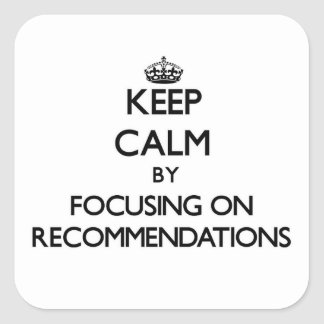 Keep Calm by focusing on Recommendations Square Sticker