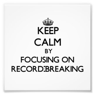 Keep Calm by focusing on Record-Breaking Art Photo