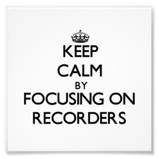 Keep Calm by focusing on Recorders Photo