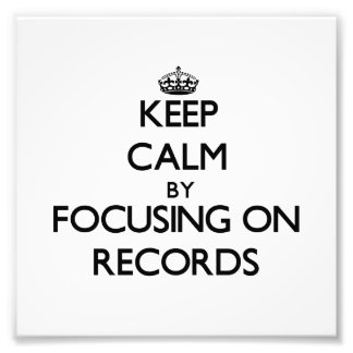 Keep Calm by focusing on Records Photo