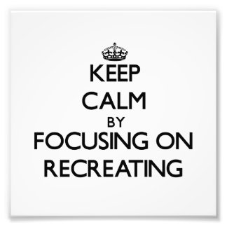 Keep Calm by focusing on Recreating Photograph