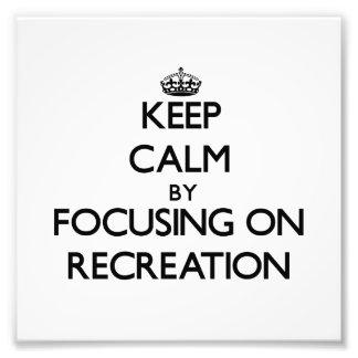 Keep Calm by focusing on Recreation Photo Art