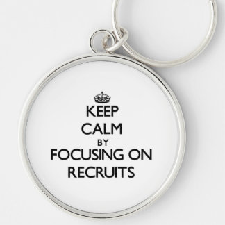 Keep Calm by focusing on Recruits Keychain