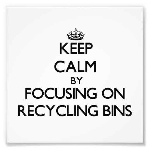 Keep Calm by focusing on Recycling Bins Art Photo