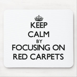 Keep Calm by focusing on Red Carpets Mouse Pad