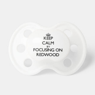 Keep Calm by focusing on Redwood Baby Pacifier