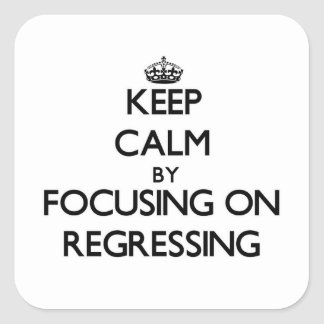 Keep Calm by focusing on Regressing Square Sticker