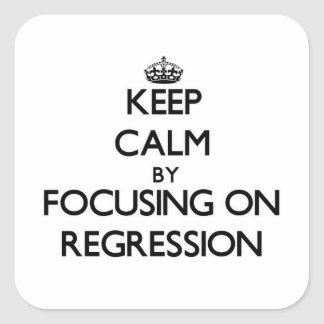 Keep Calm by focusing on Regression Square Sticker