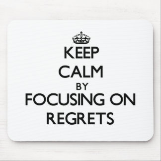 Keep Calm by focusing on Regrets Mousepads