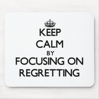 Keep Calm by focusing on Regretting Mousepad