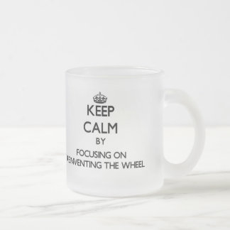 Keep Calm by focusing on Reinventing The Wheel Frosted Glass Mug