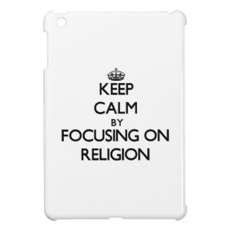 Keep calm by focusing on Religion Cover For The iPad Mini