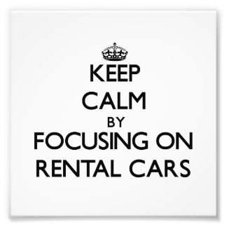 Keep Calm by focusing on Rental Cars Photograph