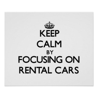 Keep Calm by focusing on Rental Cars Posters