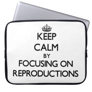 Keep Calm by focusing on Reproductions Computer Sleeves